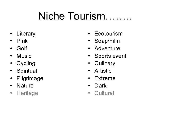 Niche Tourism……. . • • • Literary Pink Golf Music Cycling Spiritual Pilgrimage Nature