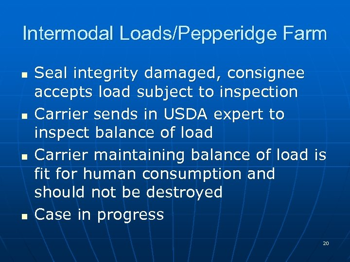 Intermodal Loads/Pepperidge Farm n n Seal integrity damaged, consignee accepts load subject to inspection
