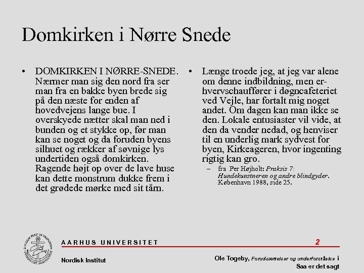 Domkirken i Nørre Snede • DOMKIRKEN I NØRRE-SNEDE. • Længe troede jeg, at jeg