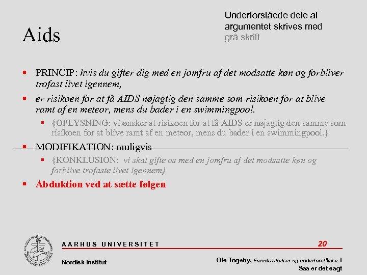 Underforståede dele af argumentet skrives med grå skrift Aids PRINCIP: hvis du gifter dig