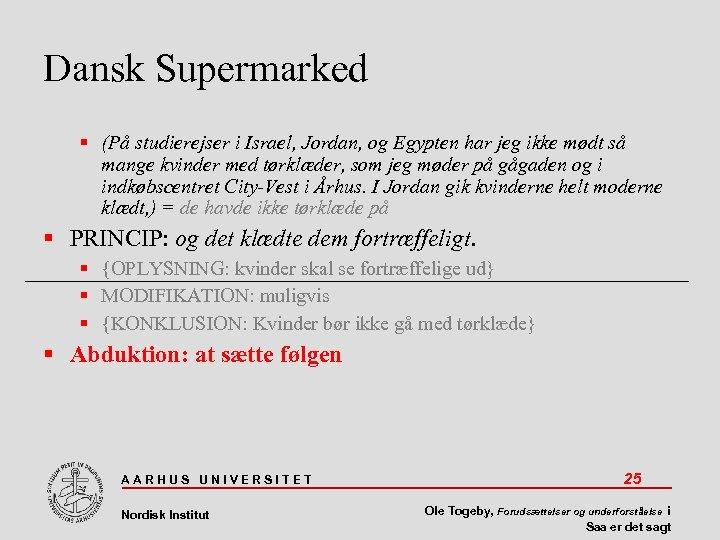 Dansk Supermarked (På studierejser i Israel, Jordan, og Egypten har jeg ikke mødt så