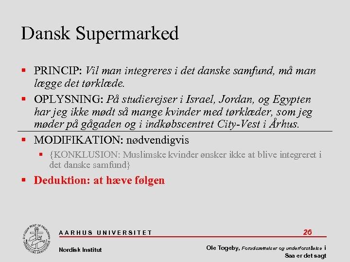 Dansk Supermarked PRINCIP: Vil man integreres i det danske samfund, må man lægge det