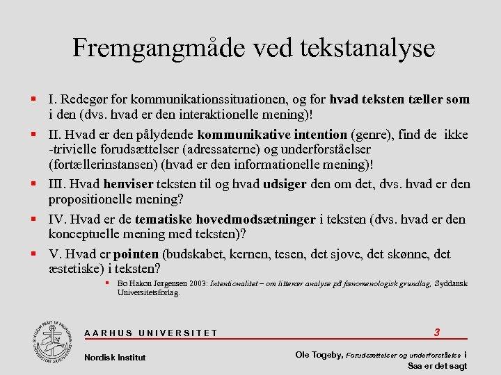 Fremgangmåde ved tekstanalyse I. Redegør for kommunikationssituationen, og for hvad teksten tæller som i