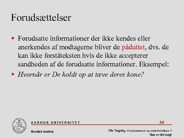 Forudsættelser Forudsatte informationer der ikke kendes eller anerkendes af modtagerne bliver de påduttet, dvs.
