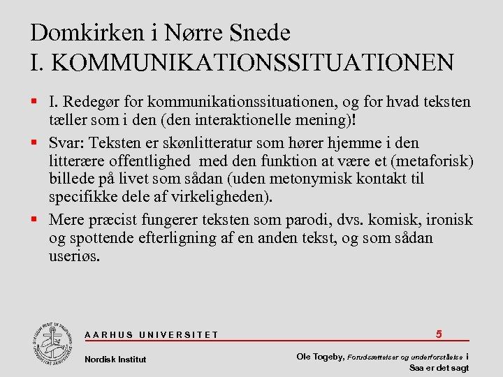 Domkirken i Nørre Snede I. KOMMUNIKATIONSSITUATIONEN I. Redegør for kommunikationssituationen, og for hvad teksten