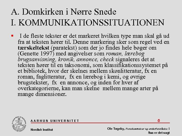 A. Domkirken i Nørre Snede I. KOMMUNIKATIONSSITUATIONEN I de fleste tekster er det markeret