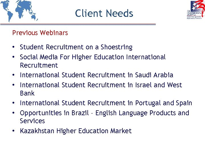 Client Needs Previous Webinars • Student Recruitment on a Shoestring • Social Media For