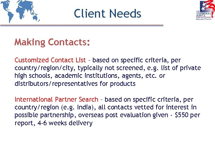 Client Needs Making Contacts: Customized Contact List – based on specific criteria, per country/region/city,