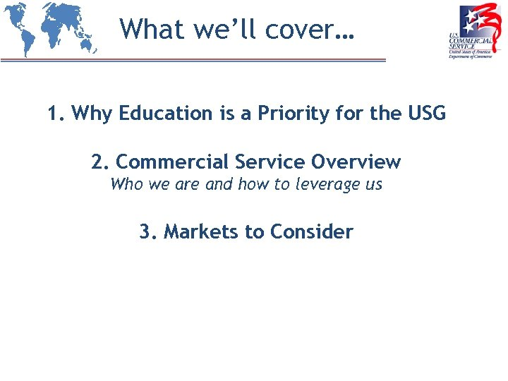 What we'll cover… 1. Why Education is a Priority for the USG 2. Commercial