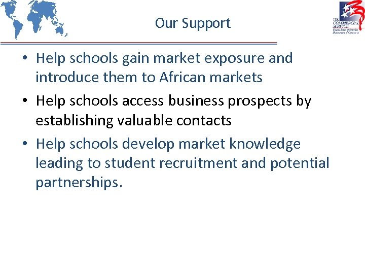 Our Support • Help schools gain market exposure and introduce them to African markets