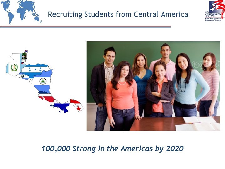 Recruiting Students from Central America 100, 000 Strong in the Americas by 2020