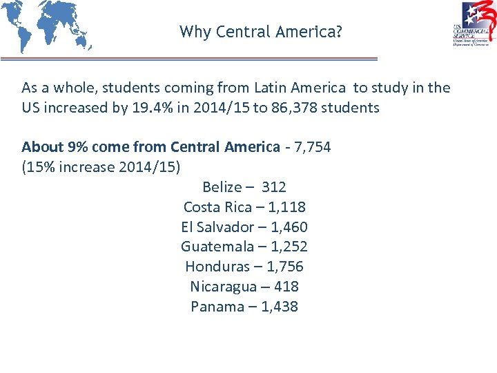 Why Central America? As a whole, students coming from Latin America to study in