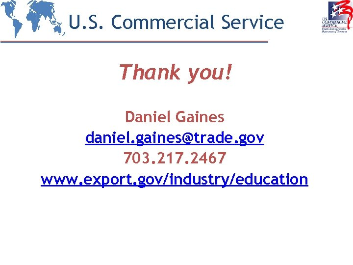 U. S. Commercial Service Thank you! Daniel Gaines daniel. gaines@trade. gov 703. 217. 2467