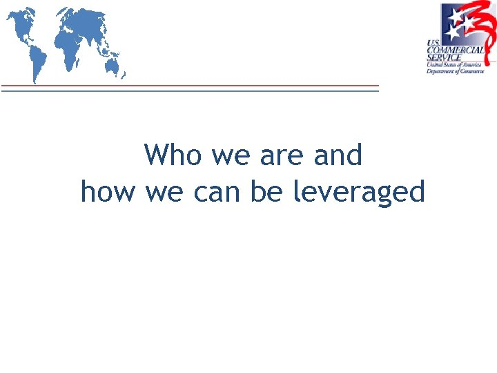 Who we are and how we can be leveraged