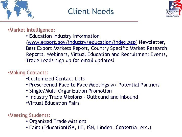 Client Needs • Market Intelligence: • Education Industry Information (www. export. gov/industry/education/index. asp) Newsletter,