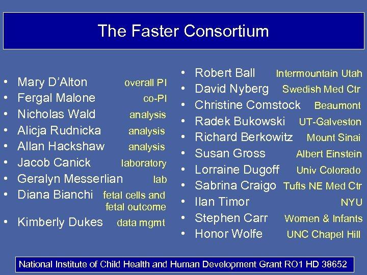 The Faster Consortium • • Mary D'Alton overall PI Fergal Malone co-PI Nicholas Wald