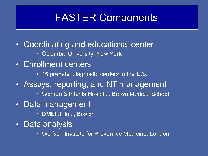 FASTER Components • Coordinating and educational center • Columbia University, New York • Enrollment