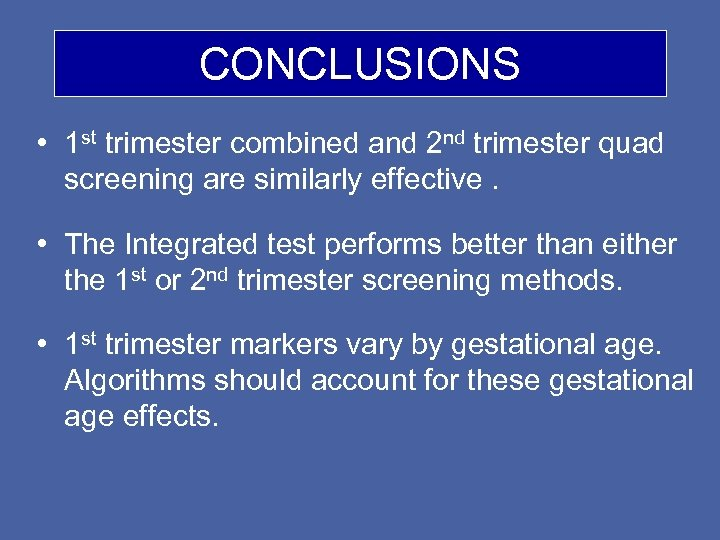 CONCLUSIONS • 1 st trimester combined and 2 nd trimester quad screening are similarly