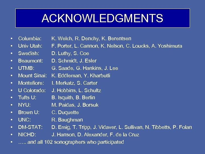 ACKNOWLEDGMENTS • • • • Columbia: K. Welch, R. Denchy, K. Berentsen Univ Utah: