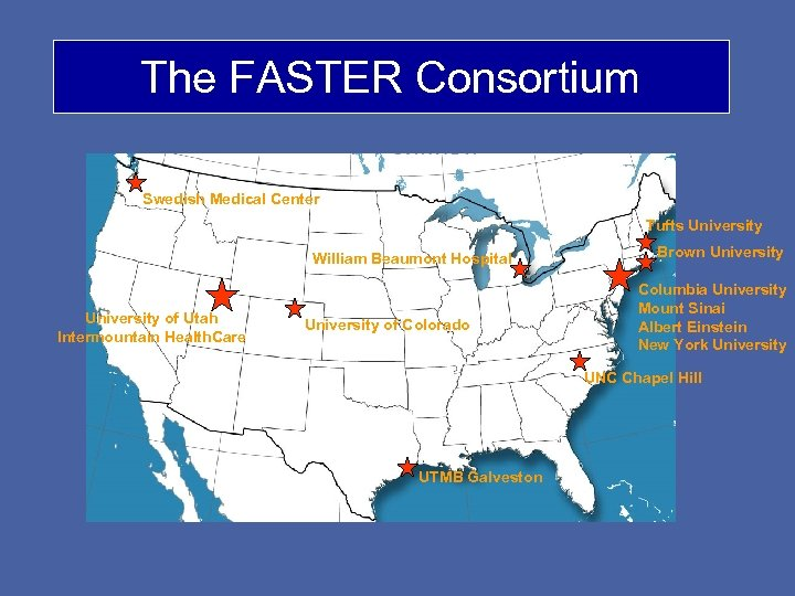 The FASTER Consortium Swedish Medical Center Tufts University William Beaumont Hospital University of Utah