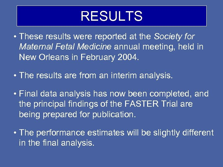 RESULTS • These results were reported at the Society for Maternal Fetal Medicine annual