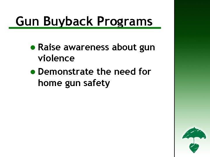 Gun. For Further Information Buyback Programs l Raise awareness about gun violence l Demonstrate