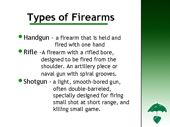 Types of Firearms • Handgun - a firearm that is held and fired with