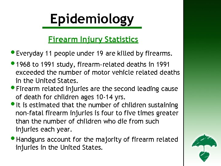 Epidemiology Firearm Injury Statistics • Everyday 11 people under 19 are killed by firearms.