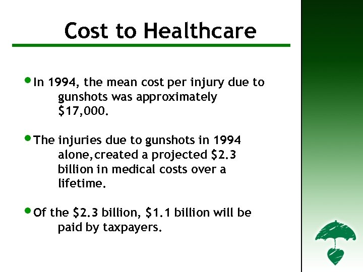 Cost to Healthcare • In 1994, the mean cost per injury due to gunshots