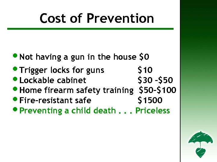 Cost of Prevention • Not having a gun in the house $0 • Trigger