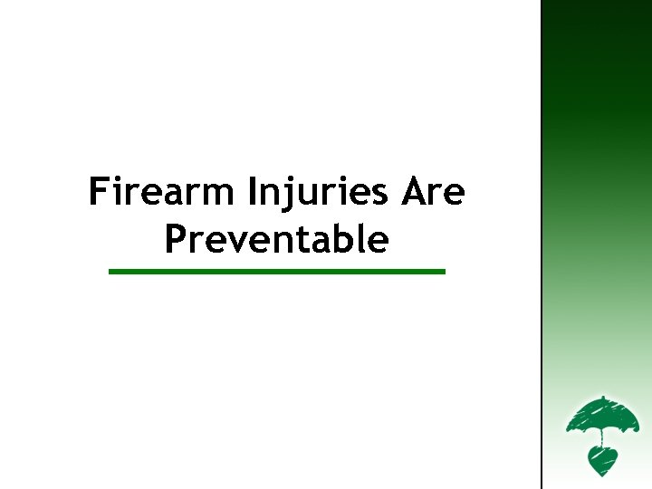 Firearm Injuries are Preventable Firearm Injuries Are Preventable