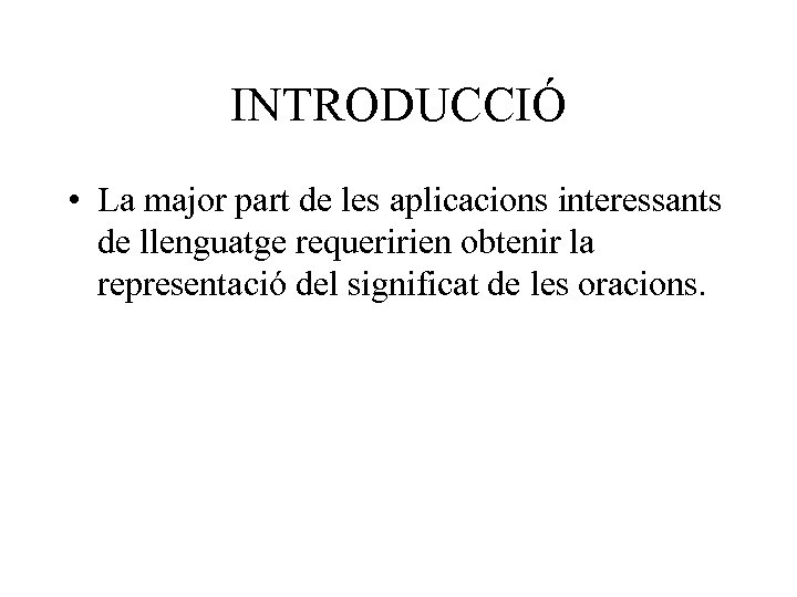INTRODUCCIÓ • La major part de les aplicacions interessants de llenguatge requeririen obtenir la