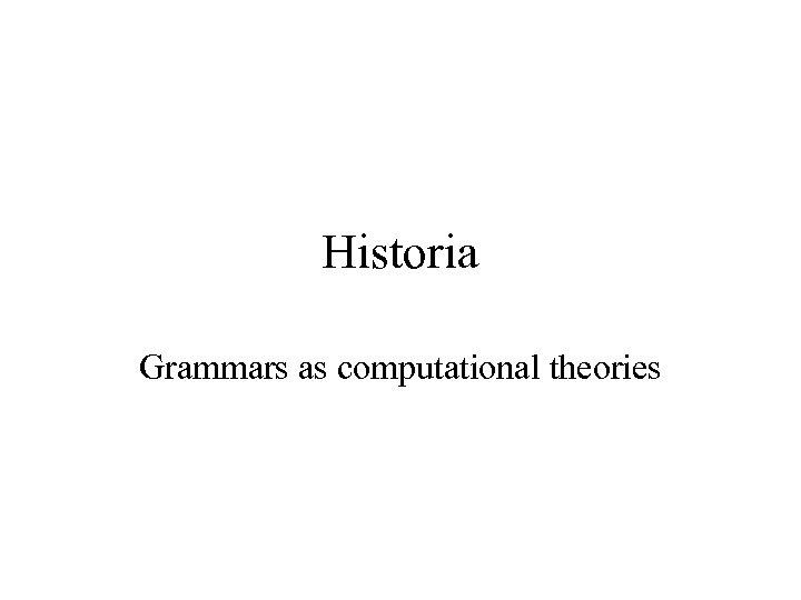 Historia Grammars as computational theories