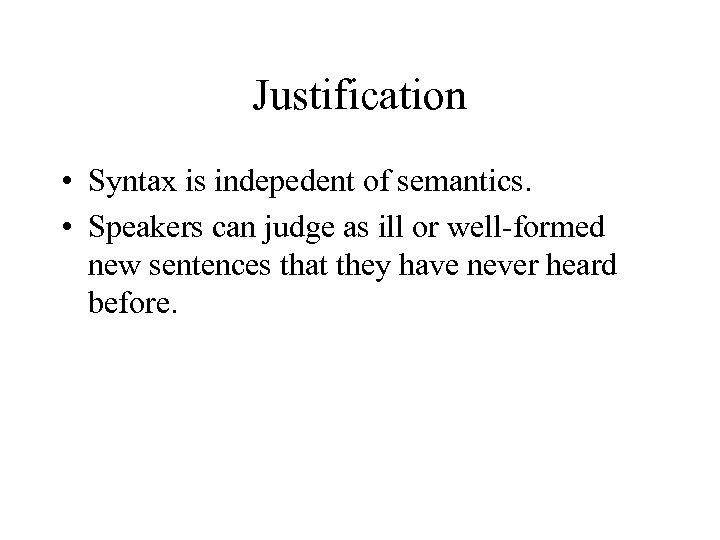 Justification • Syntax is indepedent of semantics. • Speakers can judge as ill or