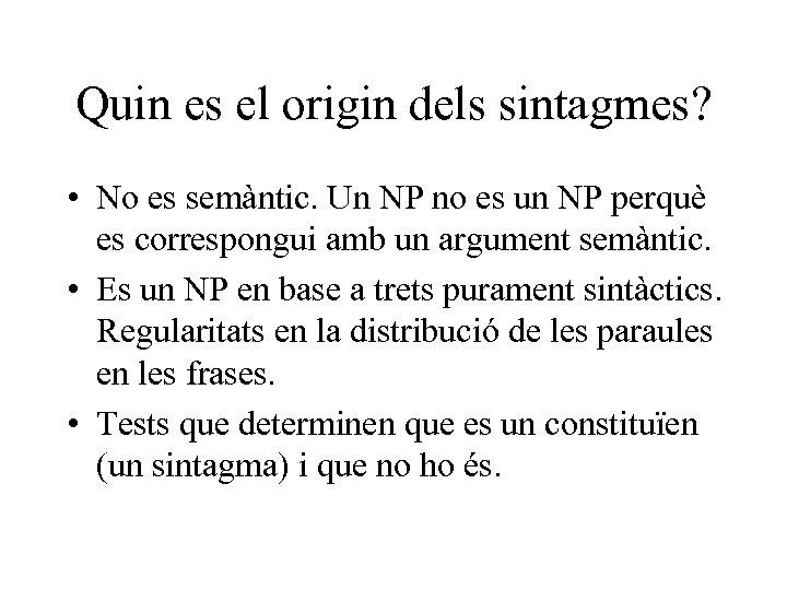 Quin es el origin dels sintagmes? • No es semàntic. Un NP no es