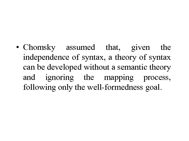 • Chomsky assumed that, given the independence of syntax, a theory of syntax