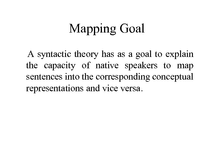 Mapping Goal A syntactic theory has as a goal to explain the capacity of