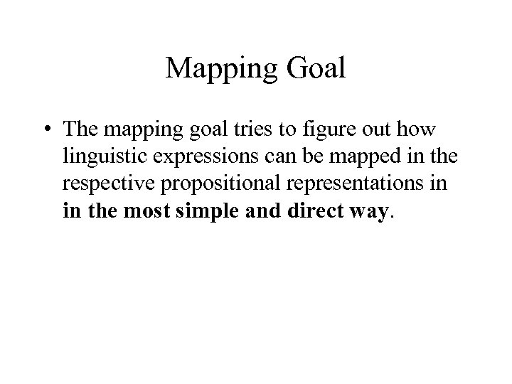 Mapping Goal • The mapping goal tries to figure out how linguistic expressions can