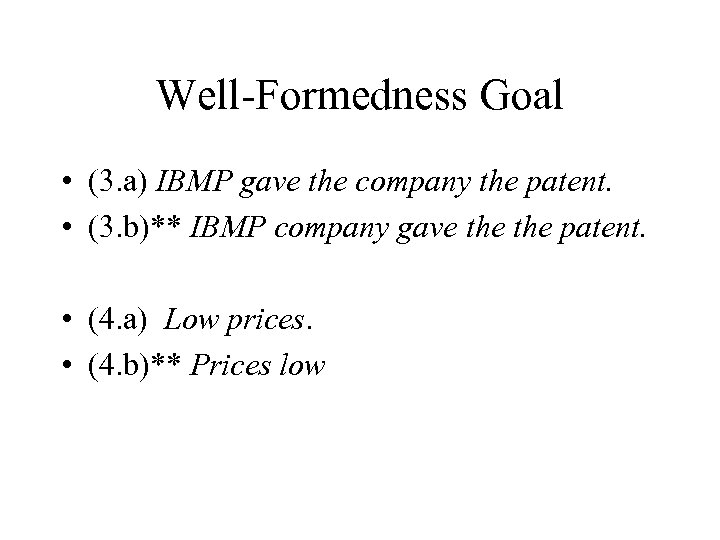 Well-Formedness Goal • (3. a) IBMP gave the company the patent. • (3. b)**