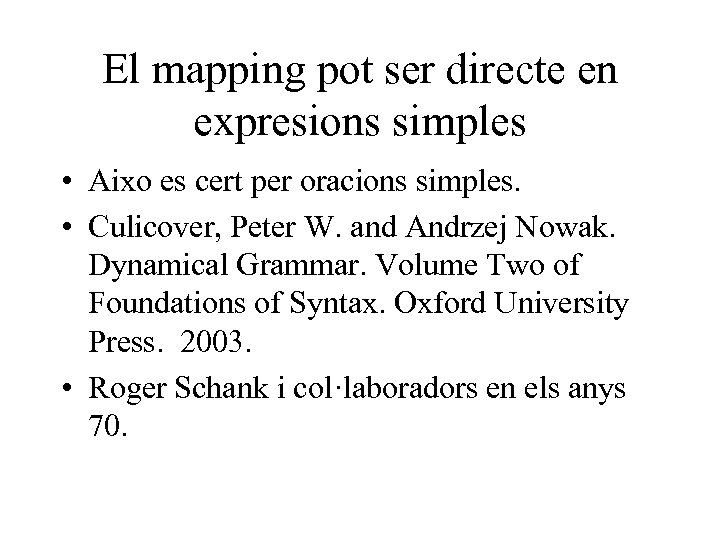El mapping pot ser directe en expresions simples • Aixo es cert per oracions