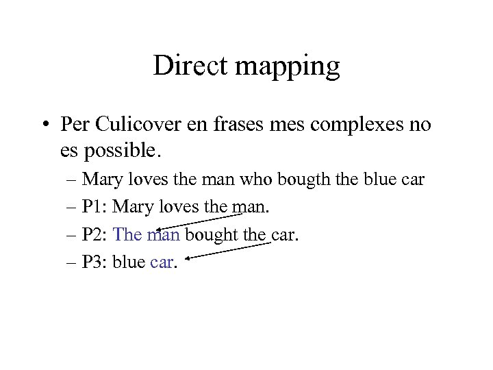 Direct mapping • Per Culicover en frases mes complexes no es possible. – Mary