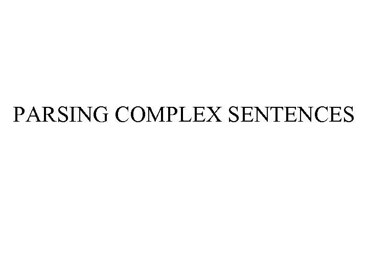 PARSING COMPLEX SENTENCES