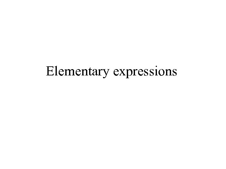 Elementary expressions