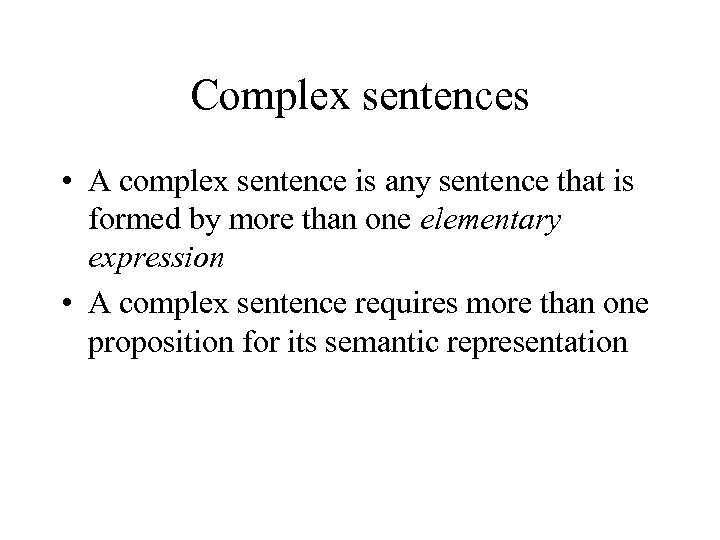 Complex sentences • A complex sentence is any sentence that is formed by more