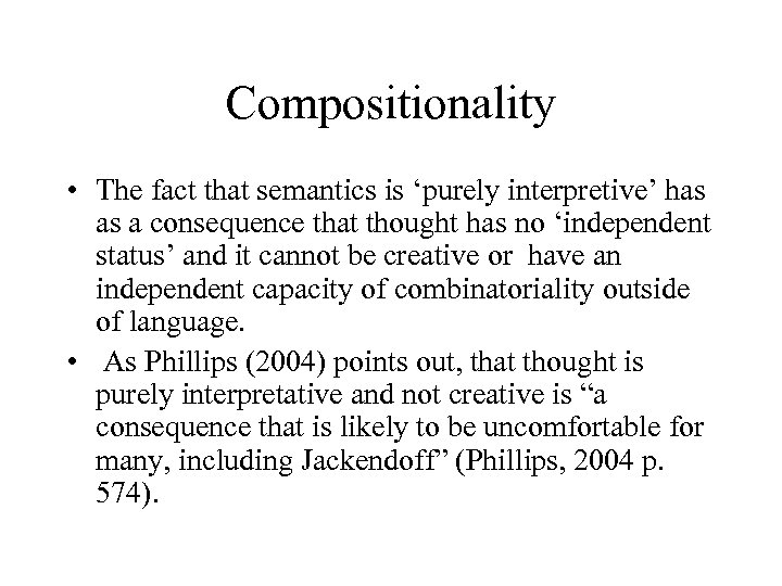 Compositionality • The fact that semantics is 'purely interpretive' has as a consequence that