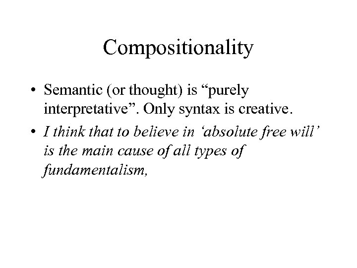 """Compositionality • Semantic (or thought) is """"purely interpretative"""". Only syntax is creative. • I"""