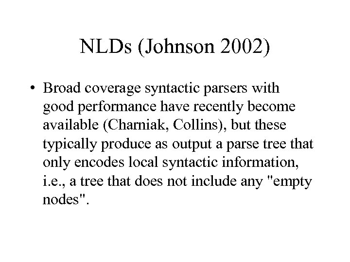 NLDs (Johnson 2002) • Broad coverage syntactic parsers with good performance have recently become