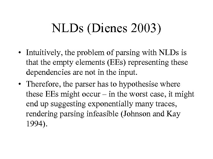 NLDs (Dienes 2003) • Intuitively, the problem of parsing with NLDs is that the