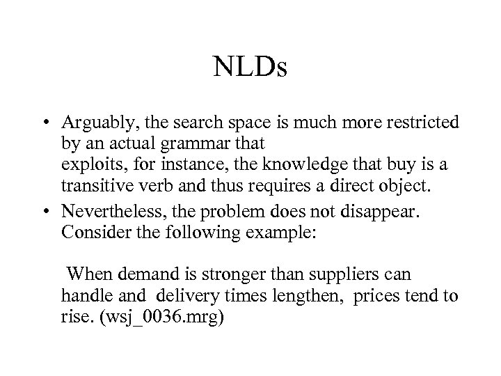 NLDs • Arguably, the search space is much more restricted by an actual grammar