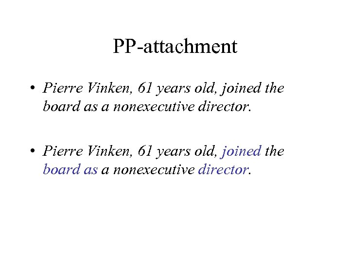 PP-attachment • Pierre Vinken, 61 years old, joined the board as a nonexecutive director.